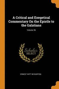 A Critical and Exegetical Commentary on the Epistle to the Galatians; Volume 36 (häftad)