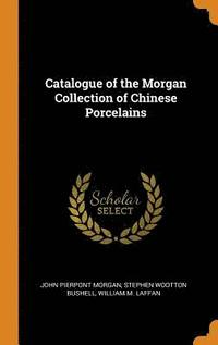 Catalogue of the Morgan Collection of Chinese Porcelains (inbunden)