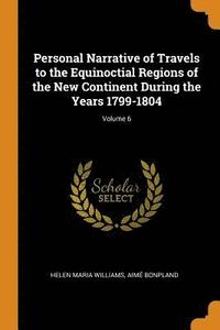Personal Narrative of Travels to the Equinoctial Regions of the New Continent During the Years 1799-1804; Volume 6 (häftad)