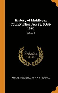 History Of Middlesex County, New Jersey, 1664-1920; Volume 3 (inbunden)