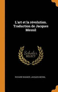 L'Art Et La Revolution. Traduction de Jacques Mesnil (inbunden)