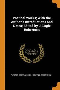 Poetical Works; With the Author's Introductions and Notes; Edited by J. Logie Robertson (häftad)