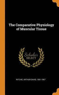 The Comparative Physiology of Muscular Tissue (inbunden)