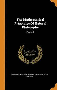 The Mathematical Principles of Natural Philosophy; Volume 3 (inbunden)