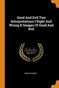 Good and Evil Two Interpretations I Right and Wrong II Images of Good and Evil (häftad)