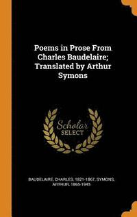 Poems in Prose from Charles Baudelaire; Translated by Arthur Symons (inbunden)