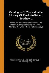 Catalogue of the Valuable Library of the Late Robert Southey ... (häftad)