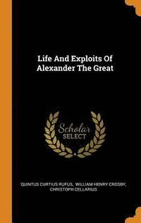 Life and Exploits of Alexander the Great (inbunden)
