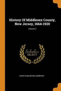 History of Middlesex County, New Jersey, 1664-1920; Volume 2 (häftad)