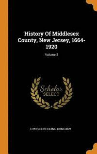 History of Middlesex County, New Jersey, 1664-1920; Volume 2 (inbunden)