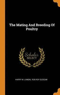 The Mating and Breeding of Poultry (inbunden)