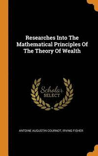 Researches Into the Mathematical Principles of the Theory of Wealth (inbunden)