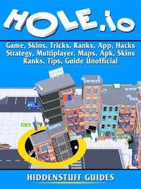 Hole io Game, Skins, Tricks, Ranks, App, Hacks, Strategy, Multiplayer,  Maps, Apk, Skins, Ranks, Tips, Guide Unofficial av Hiddenstuff Guides  (E-bok)