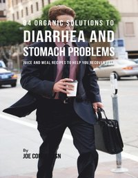 84 Organic Solutions to Diarrhea and Stomach Problems: Juice and Meal Recipes to Help You Recover Fast (e-bok)