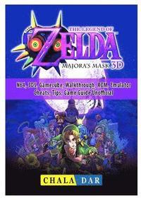 Legend of Zelda Majoras Mask, N64, 3ds, Gamecube, Walkthrough, Rom,  Emulator, Cheats, Tips, Game Guide Unofficial av Chala Dar (Häftad)