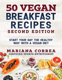 50 Vegan Breakfast Recipes Second Edition - Start Your Day the Healthy Way With a Vegan Diet (e-bok)