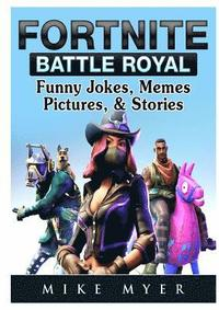 Fortnite Battle Royal Funny Jokes, Memes, Pictures, &; Stories (häftad)