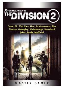 Tom Clancys The Division 2 Game, PC, PS4, Xbox One, Achievements, Tips,  Classes, Gameplay, Walkthrough, Download, Jokes, Guide Unofficial av Master