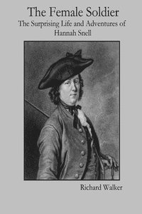 The Female Soldier: The Surprising Life and Adventures of Hannah Snell (häftad)