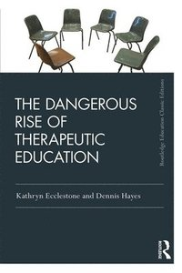 The Dangerous Rise of Therapeutic Education (häftad)