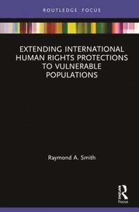 Extending International Human Rights Protections to Vulnerable Populations (inbunden)