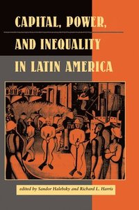 Capital, Power, And Inequality In Latin America (inbunden)