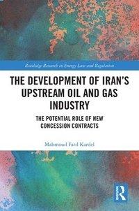 The Development of Iran's Upstream Oil and Gas Industry av Mahmoud Fard  Kardel (Bok)