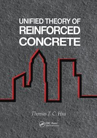 Unified Theory of Reinforced Concrete (häftad)