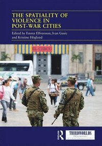 The Spatiality of Violence in Post-war Cities (inbunden)