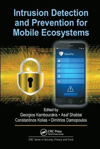 Intrusion Detection and Prevention for Mobile Ecosystems (häftad)