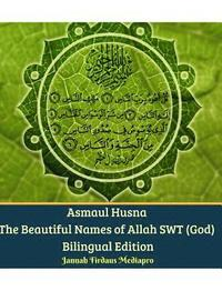 Asmaul Husna The Beautiful Names of Allah SWT (God) Bilingual Edition (inbunden)