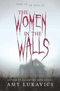 The Women in the Walls: A Dark and Dangerous Tale (inbunden)