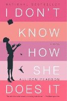 I Don't Know How She Does It: The Life of Kate Reddy, Working Mother (häftad)