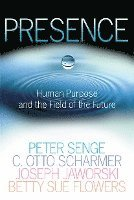 Presence: Human Purpose and the Field of the Future (häftad)