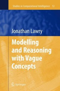 Modelling and Reasoning with Vague Concepts (e-bok)