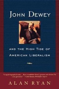 John Dewey and the High Tide of American Liberalism (häftad)