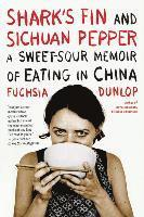 Shark's Fin and Sichuan Pepper: A Sweet-Sour Memoir of Eating in China (häftad)