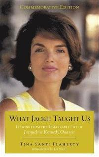 What Jackie Taught Us: Lessons from the Remarkable Life of Jacqueline Kennedy Onassis (inbunden)