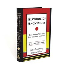 Alcoholics Anonymous: The Original Text of the Life-Changing Landmark, Deluxe Edition (inbunden)