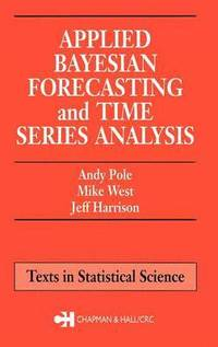 Applied Bayesian Forecasting and Time Series Analysis (inbunden)
