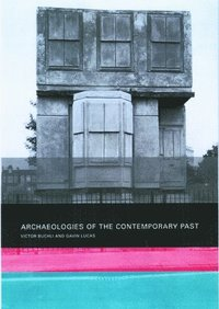 Archaeologies of the Contemporary Past (häftad)
