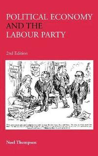 Political Economy and the Labour Party (inbunden)