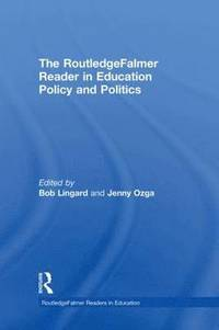 The RoutledgeFalmer Reader in Education Policy and Politics (inbunden)