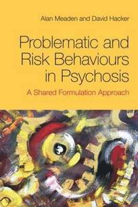 Problematic and Risk Behaviours in Psychosis (häftad)