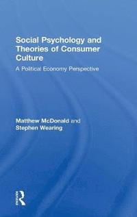 Social Psychology and Theories of Consumer Culture (inbunden)