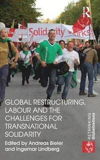 Global Restructuring, Labour and the Challenges for Transnational Solidarity (inbunden)