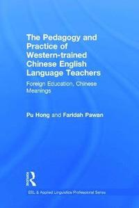 The Pedagogy and Practice of Western-trained Chinese English Language Teachers (inbunden)