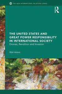 The United States and Great Power Responsibility in International Society (inbunden)