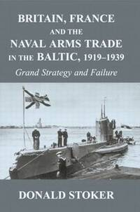 Britain, France and the Naval Arms Trade in the Baltic, 1919 -1939 (häftad)