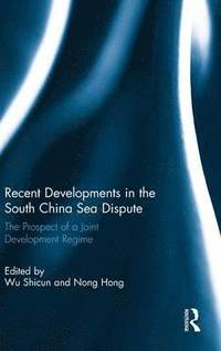 Recent Developments in the South China Sea Dispute (inbunden)